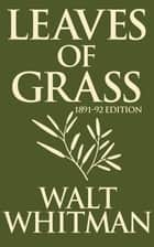 Leaves of Grass: 1891-1892 Editon ebook by Walt Whitman