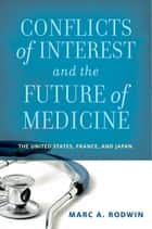 Conflicts of Interest and the Future of Medicine ebook by Marc A. Rodwin