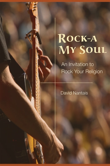 Rock-A My Soul - An Invitation to Rock Your Religion ebook by David Nantais