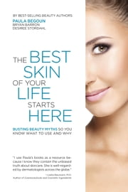 The Best Skin of Your Life Starts Here - Busting Beauty Myths So You Know What to Use and Why ebook by Paula Begoun,Bryan Barron,Desiree Stordahl