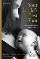 Your Child's Best Shot: A parent's guide to vaccination - 4th edition ebook by Dr. Dorothy Moore
