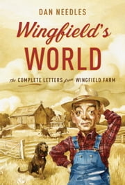 Wingfield's World - The Complete Letters from Wingfield Farm ebook by Dan Needles