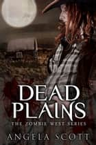 Dead Plains ebook by Angela Scott