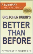 A Summary and Analysis of Gretchen Rubin's Better Than Before ebook by SpeedReader Summaries