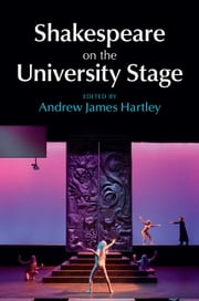 Shakespeare on the University Stage ebook by Andrew James Hartley