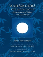 Mahamudra - The Moonlight -- Quintessence of Mind and Meditation ebook by Dakpo Tashi Namgyal