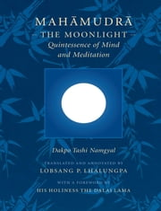 Mahamudra - The Moonlight -- Quintessence of Mind and Meditation ebook by Dakpo Tashi Namgyal,Lobsang P Lhalungpa,His Holiness the Dalai Lama