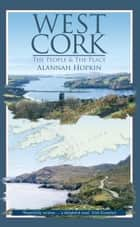 West Cork: The People and the Place ebook by Alannah Hopkin