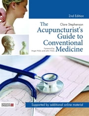 The Acupuncturist's Guide to Conventional Medicine, Second Edition ebook by Clare Stephenson