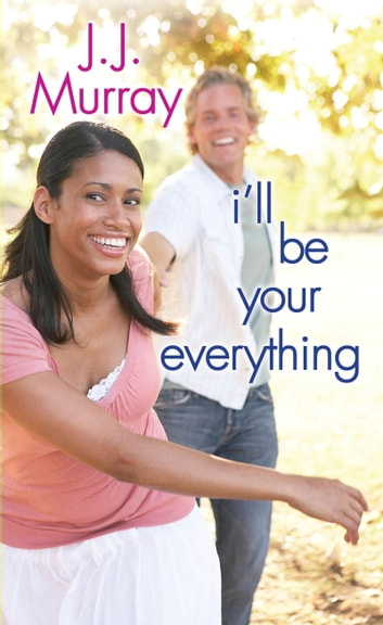 I'll Be Your Everything ebook by J.J. Murray