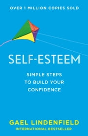 Self Esteem: Simple Steps to Build Your Confidence ebook by Gael Lindenfield
