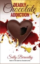 Deadly Chocolate Addiction ebook by Sally Berneathy