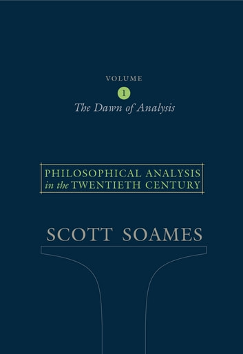 Philosophical Analysis in the Twentieth Century, Volume 1 - The Dawn of Analysis ebook by Scott Soames