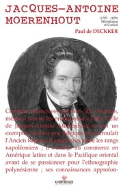 Jacques-Antoine Moerenhout - 1797-1879 Ethnologue et Consul ebook by Kobo.Web.Store.Products.Fields.ContributorFieldViewModel