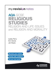 My Revision Notes: AQA GCSE Religious Studies: Religion and Life Issues and Religion and Morality ebook by Jan Hayes,Kim Hands,Lesley Parry