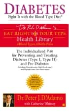 Diabetes: Fight It with the Blood Type Diet eBook by Catherine Whitney, Dr. Peter J. D'Adamo