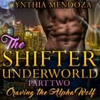 Romance: Shifter Underworld Part Two - Craving the Alpha Wolf - Paranormal Fantasy Shifter Billionaire Romance audiobook by Cynthia Mendoza