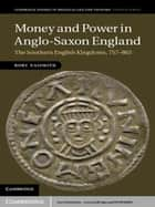 Money and Power in Anglo-Saxon England ebook by Rory Naismith