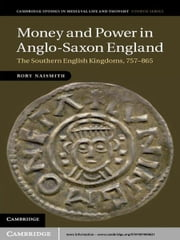 Money and Power in Anglo-Saxon England - The Southern English Kingdoms, 757–865 ebook by Rory Naismith