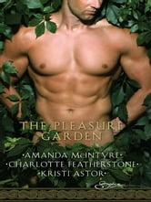 The Pleasure Garden: Sacred Vows\Perfumed Pleasures\Rites of Passions - Sacred Vows\Perfumed Pleasures\Rites of Passions ebook by Amanda McIntyre,Charlotte Featherstone,Kristi Astor