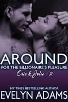 Around - For the Billionaire's Pleasure - Eric & Julie, #2 ebook by Evelyn Adams