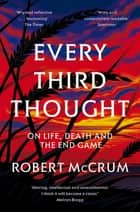 Every Third Thought - On Life, Death, and the Endgame ebook by Robert McCrum