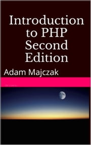 Introduction to PHP, Part 2, Second Edition ebook by Adam Majczak
