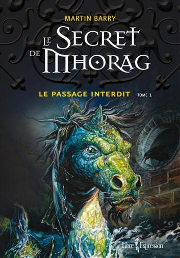 Le Secret de Mhorag, tome 1 - Le passage interdit ebook by Martin Barry