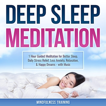 Deep Sleep Meditation: 1 Hour Guided Meditation for Better Sleep, Daily  Stress Relief, Less Anxiety, Relaxation, & Happy Dreams - with Music