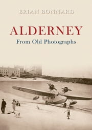 Alderney From Old Photographs ebook by Brian Bonnard