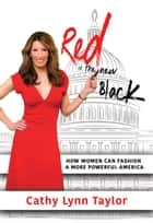 Red is the New Black - How Women Can Fashion a More Powerful America ebook by Cathy Lynn Taylor