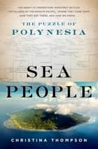 Sea People - The Puzzle of Polynesia ebook by Christina Thompson