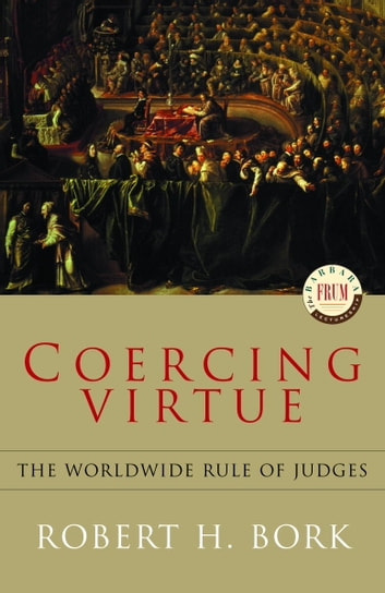 Coercing Virtue - The Worldwide Rule of Judges ebook by Robert H. Bork