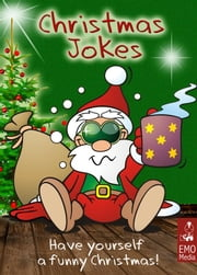 Christmas Jokes for the Holiday Season: Have Yourself a Funny Christmas. Hilarious Jokes and Cute Xmas Riddles for the Whole Family (Illustrated Edition) ebook by Suzanne Winkman