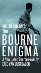 Robert Ludlum's (TM) The Bourne Enigma eBook von Eric Van Lustbader