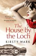 The House by the Loch - 'a deeply satisfying work of pure imagination' - Damian Barr ebook by Kirsty Wark
