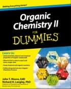 Organic Chemistry II For Dummies ebook by John T. Moore, Richard H. Langley