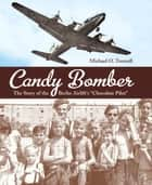 "Candy Bomber - The Story of the Berlin Airlift's ""Chocolate Pilot"" ebook by Michael O. Tunnell"