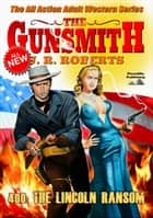 The Gunsmith 400: The Lincoln Ransom ebook by JR Roberts