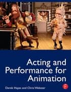 Acting and Performance for Animation ebook by Derek Hayes