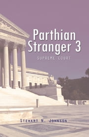 Parthian Stranger 3 - Supreme Court ebook by Stewart N. Johnson