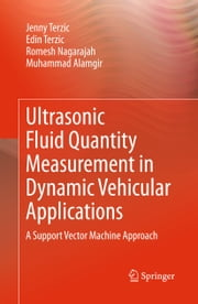 Ultrasonic Fluid Quantity Measurement in Dynamic Vehicular Applications - A Support Vector Machine Approach ebook by Jenny Terzic,Edin Terzic,Romesh Nagarajah,Muhammad Alamgir