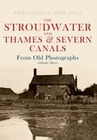 The Stroudwater and Thames and Severn Canals From Old Photographs Volume 3 ebook by Edwin Cuss, Mike Mills