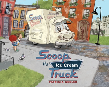 Scoop the Ice Cream Truck ebook by Patricia Keeler