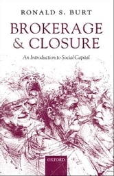 Brokerage and Closure - An Introduction to Social Capital ebook by Ronald S. Burt