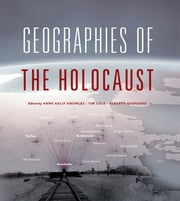 Geographies of the Holocaust ebook by Anne Kelly Knowles,Tim Cole,Alberto Giordano