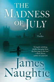 The Madness of July: A Thriller ebook by James Naughtie