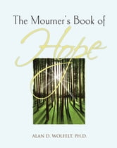 The Mourner's Book of Hope ebook by Alan D. Wolfelt, PhD