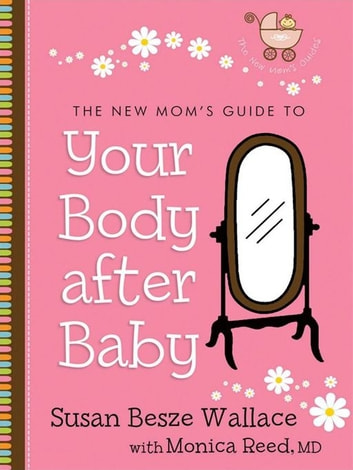 The New Mom's Guide to Your Body after Baby (The New Mom's Guides Book #1) ebook by Susan Besze Wallace,Monica M.D. Reed