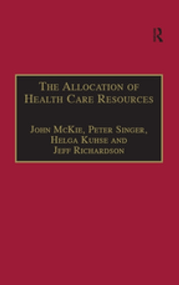 The Allocation of Health Care Resources - An Ethical Evaluation of the 'QALY' Approach ebook by John McKie,Peter Singer,Jeff Richardson